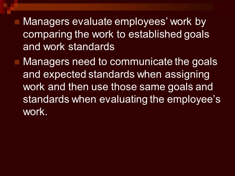 Managers evaluate employees' work by comparing the work to established goals and work standards