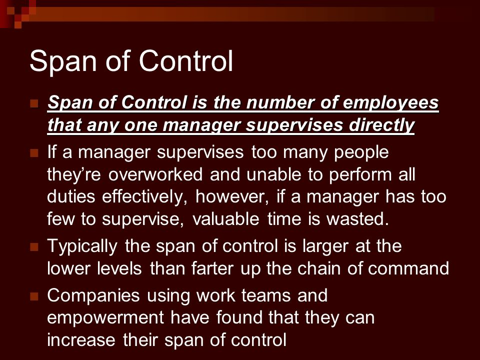 Span of Control Span of Control is the number of employees that any one manager supervises directly.
