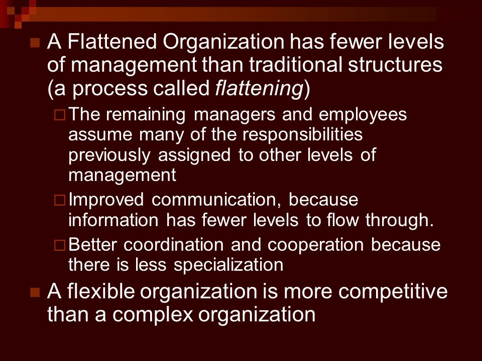 A Flattened Organization has fewer levels of management than traditional structures (a process called flattening)