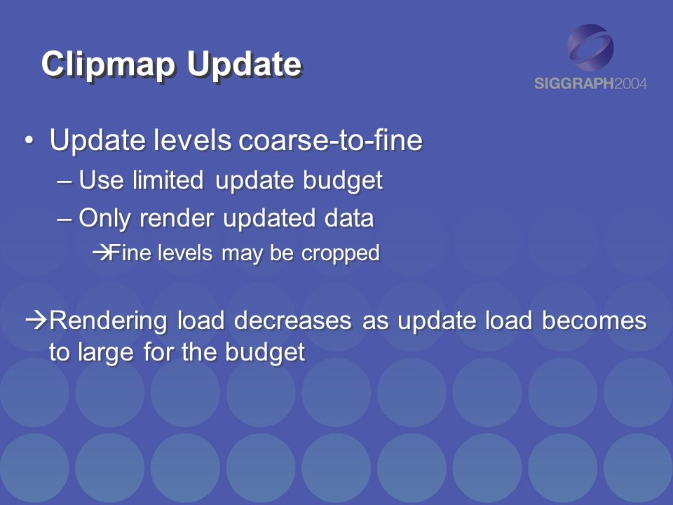 Clipmap Update Update levels coarse-to-fine Use limited update budget