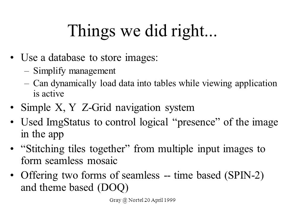 Things we did right... Use a database to store images: