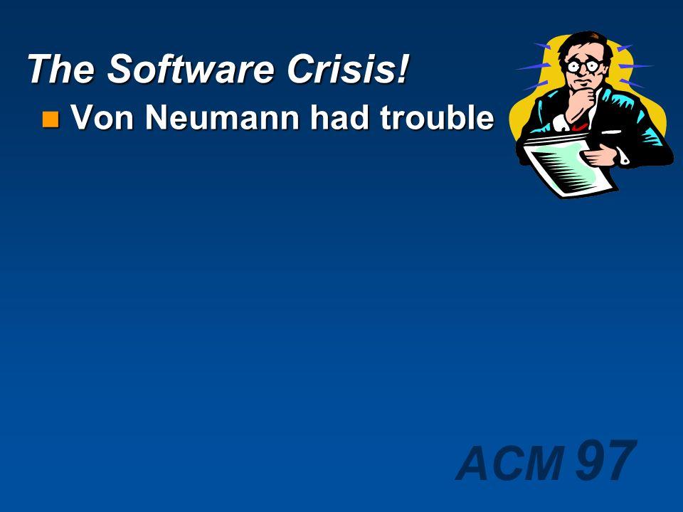 The Software Crisis! Von Neumann had trouble