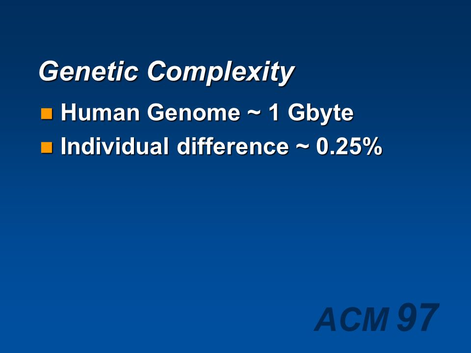 Genetic Complexity Human Genome ~ 1 Gbyte