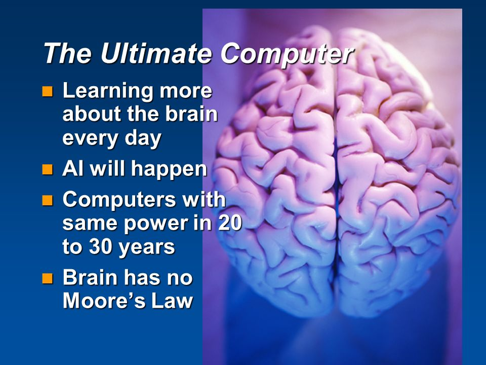 The Ultimate Computer Learning more about the brain every day
