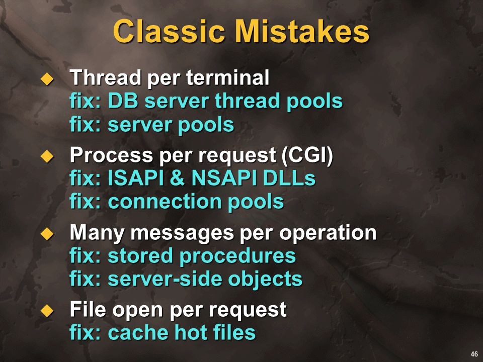 Classic Mistakes Thread per terminal fix: DB server thread pools fix: server pools.