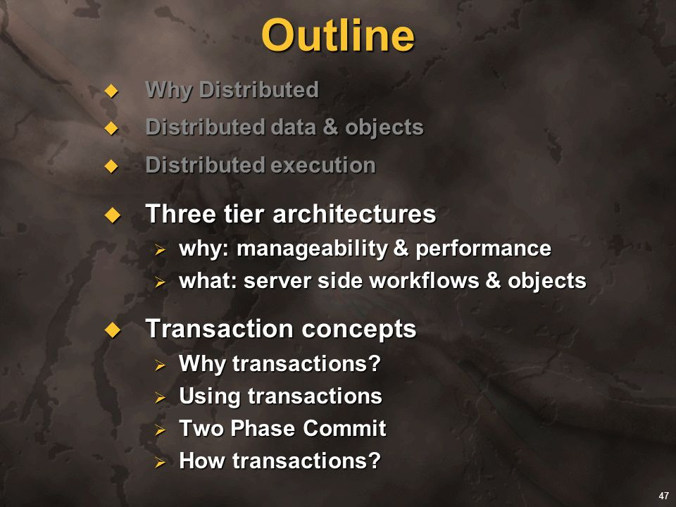 Outline Three tier architectures Transaction concepts Why Distributed