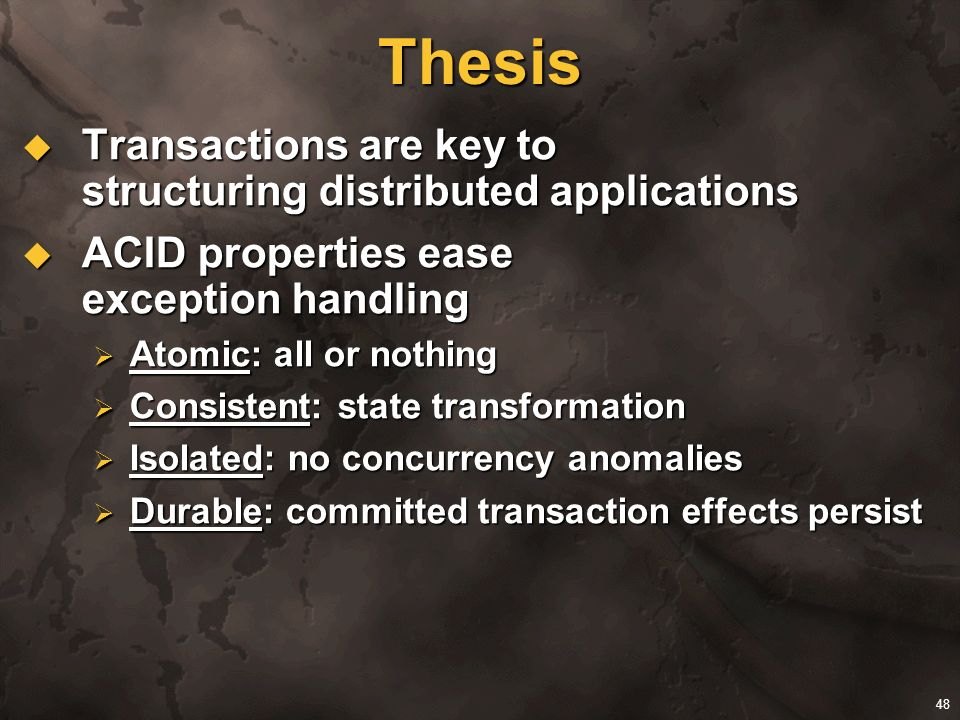 Thesis Transactions are key to structuring distributed applications