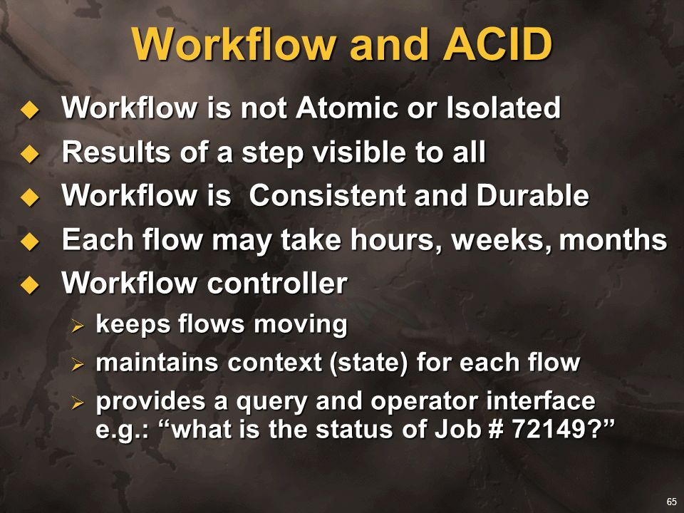 Workflow and ACID Workflow is not Atomic or Isolated
