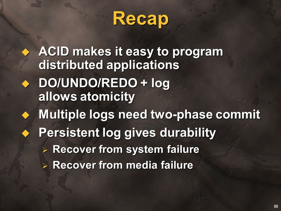 Recap ACID makes it easy to program distributed applications
