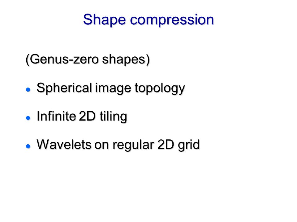 Shape compression (Genus-zero shapes) Spherical image topology