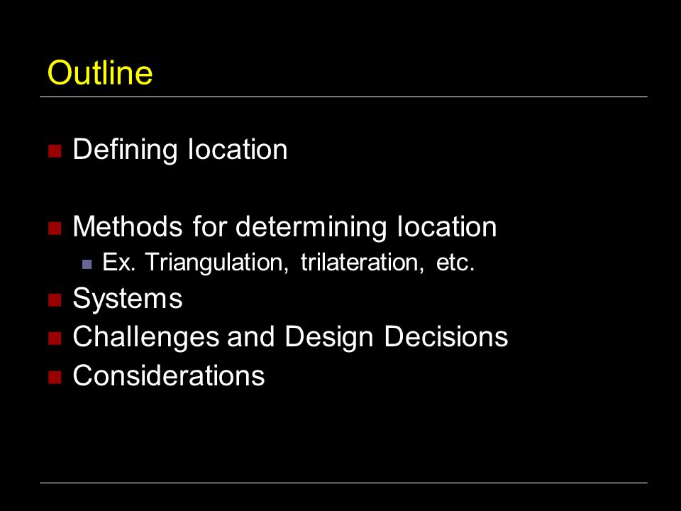 Outline Defining location Methods for determining location Systems