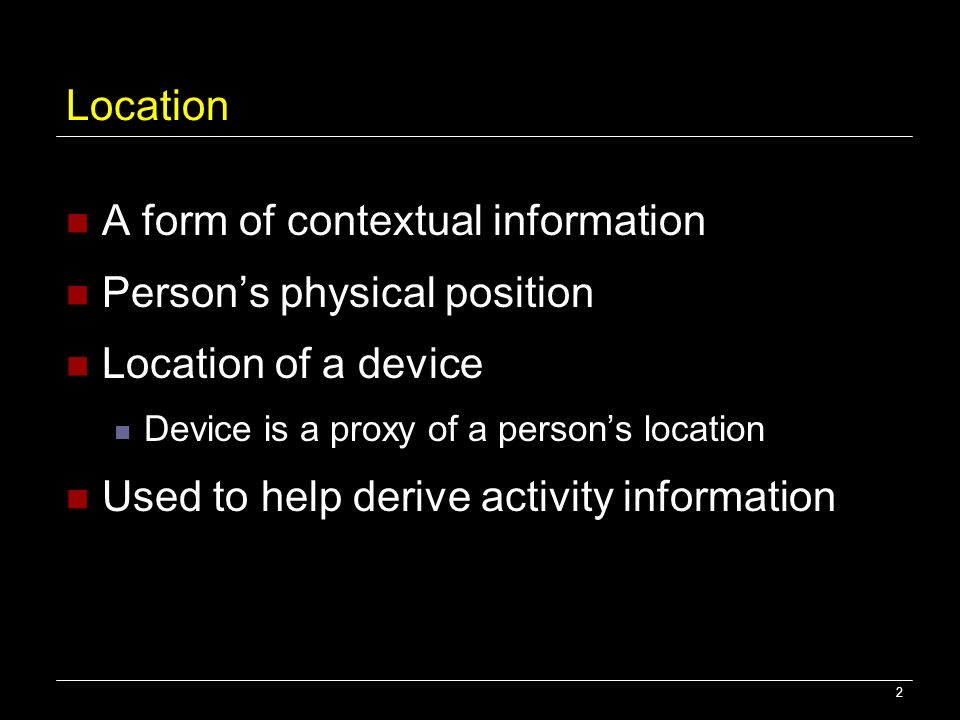 A form of contextual information Person's physical position