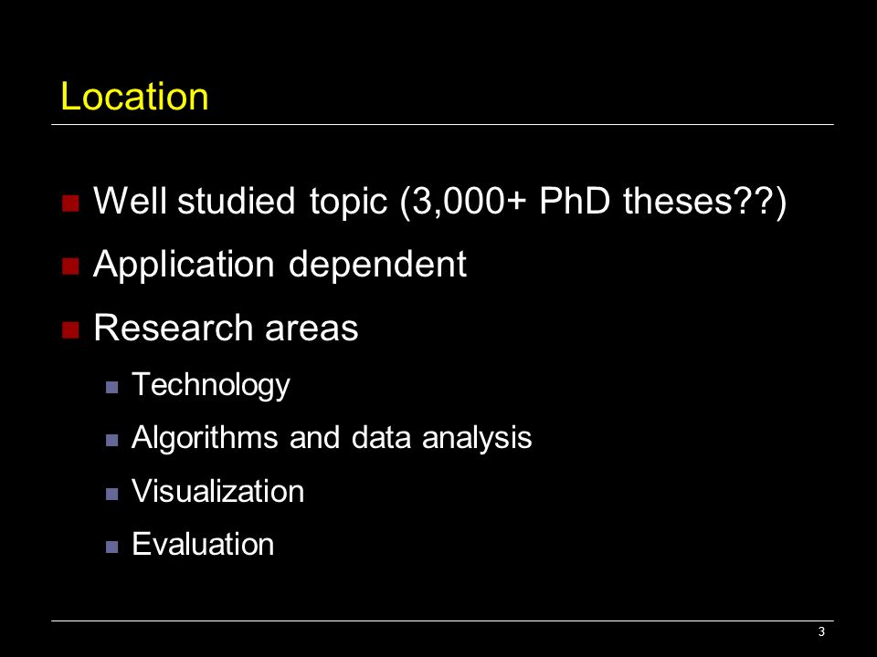 Location Well studied topic (3,000+ PhD theses )