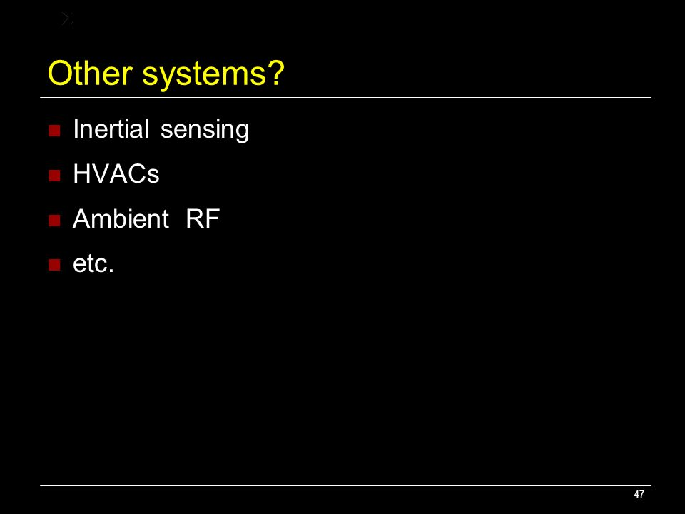 Other systems Inertial sensing HVACs Ambient RF etc.