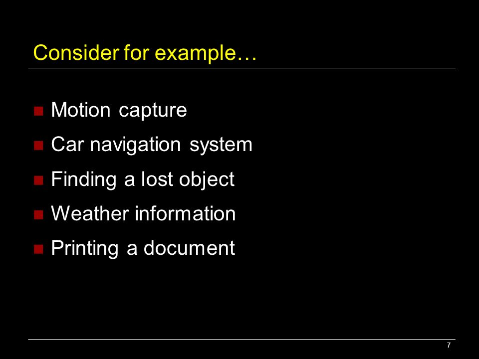 Consider for example… Motion capture Car navigation system