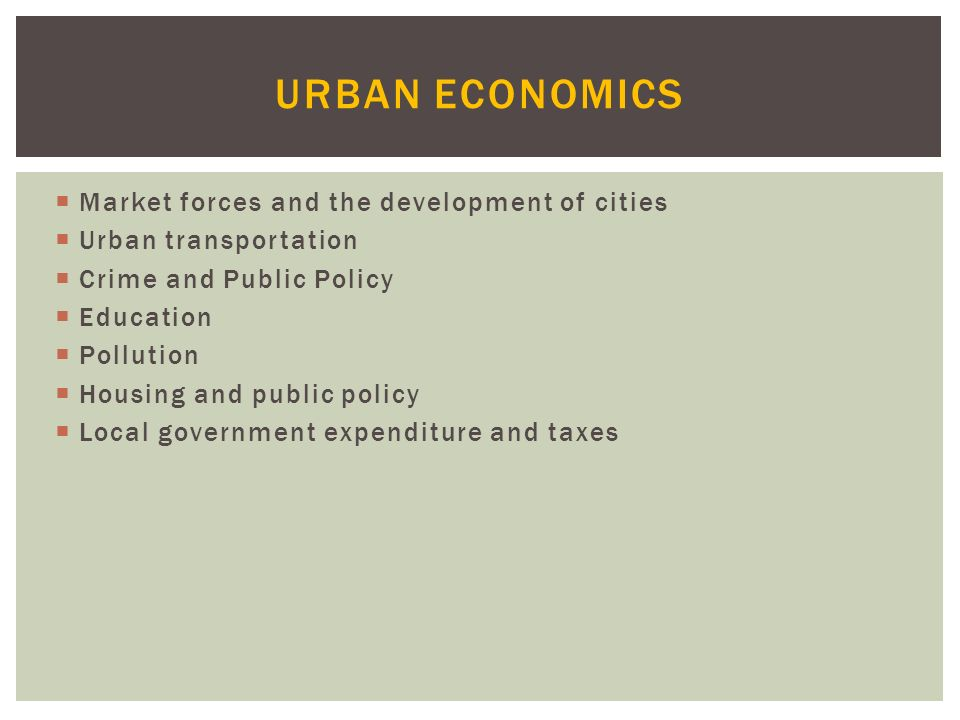 Urban Economics Market forces and the development of cities