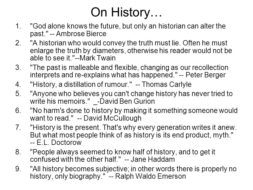 On History… God alone knows the future, but only an historian can alter the past. -- Ambrose Bierce.