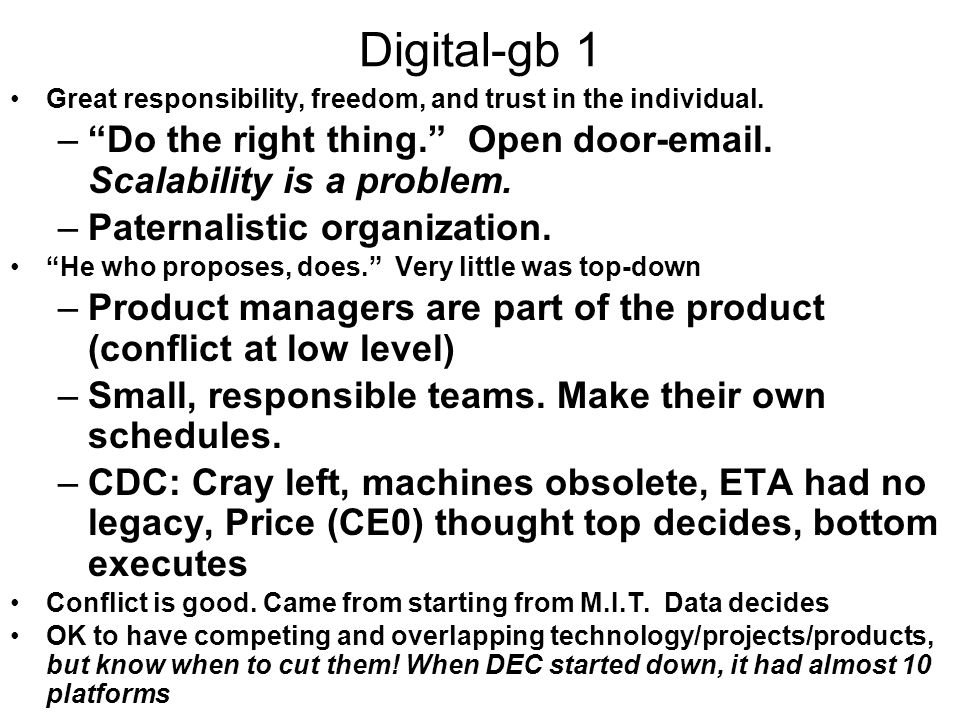 Digital-gb 1 Great responsibility, freedom, and trust in the individual. Do the right thing. Open door-email. Scalability is a problem.