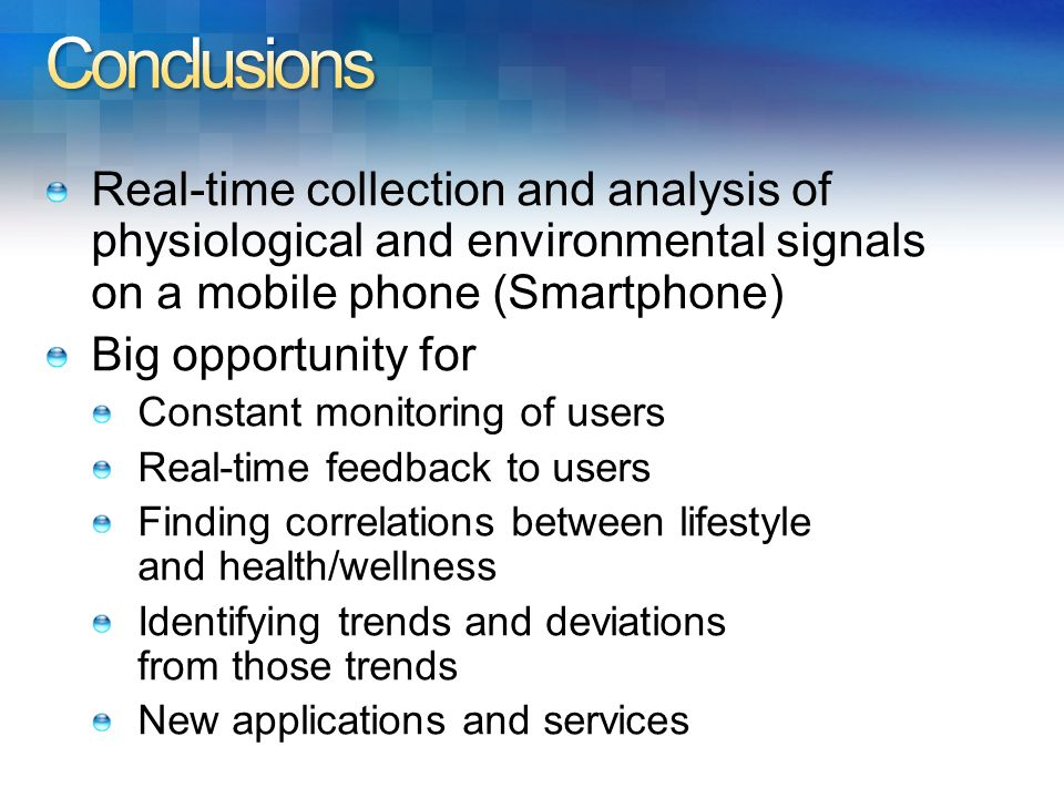 Conclusions Real-time collection and analysis of physiological and environmental signals on a mobile phone (Smartphone)
