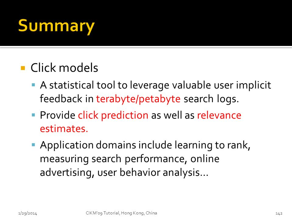 Summary Click models. A statistical tool to leverage valuable user implicit feedback in terabyte/petabyte search logs.