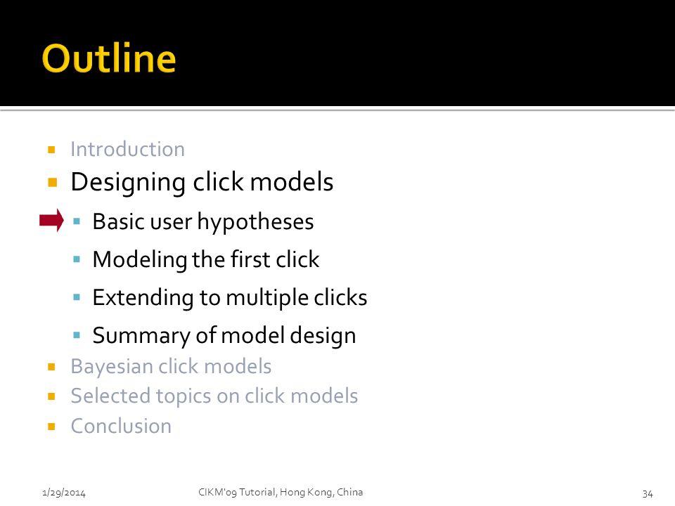 Outline Designing click models Basic user hypotheses