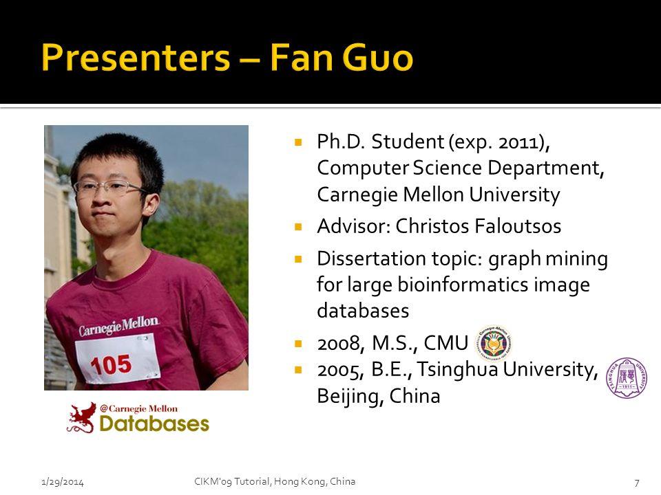 Presenters – Fan Guo Ph.D. Student (exp. 2011), Computer Science Department, Carnegie Mellon University.