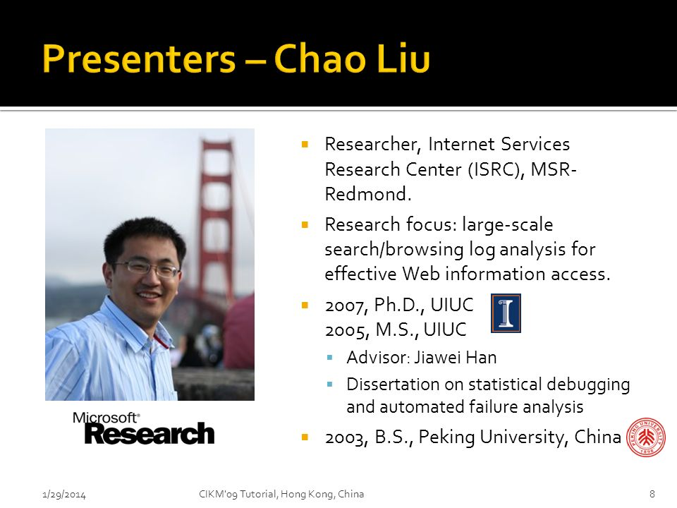 Presenters – Chao Liu Researcher, Internet Services Research Center (ISRC), MSR- Redmond.