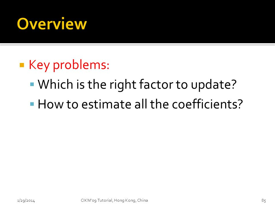 Overview Key problems: Which is the right factor to update