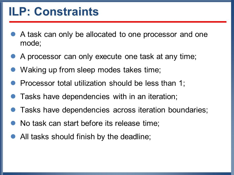 ILP: Constraints A task can only be allocated to one processor and one mode; A processor can only execute one task at any time;
