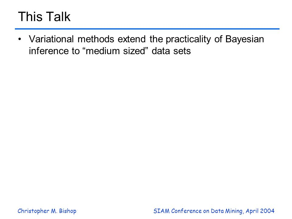 This Talk Variational methods extend the practicality of Bayesian inference to medium sized data sets.