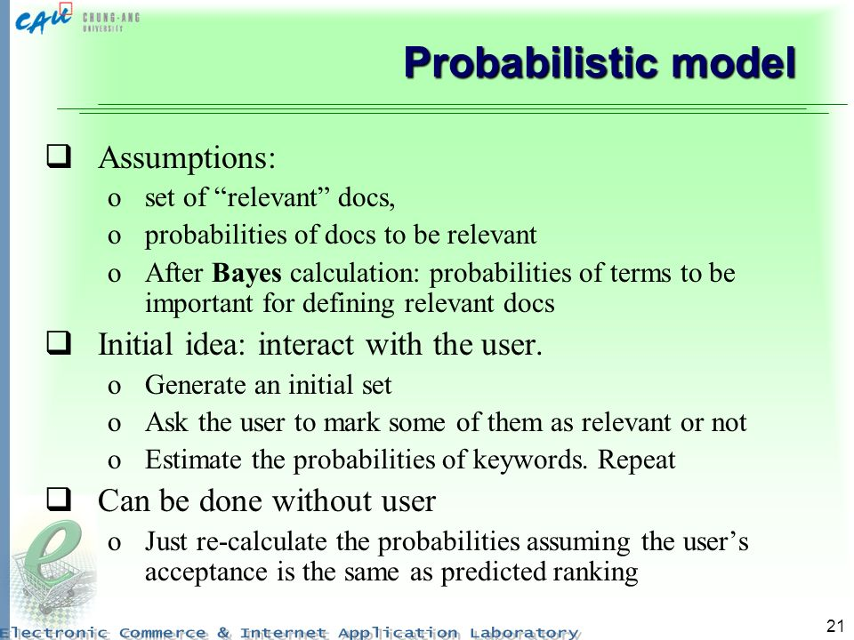 Probabilistic model Assumptions: Initial idea: interact with the user.