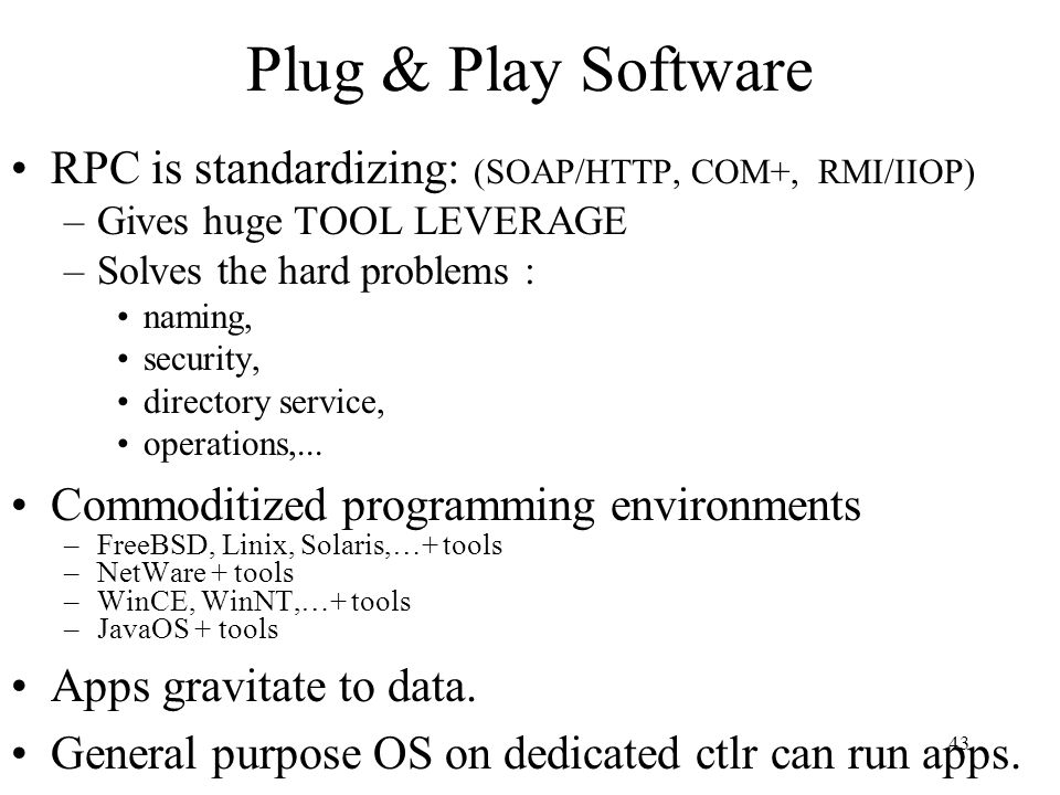 Plug & Play Software RPC is standardizing: (SOAP/HTTP, COM+, RMI/IIOP)