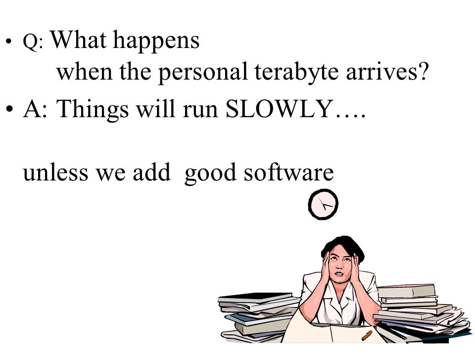 A: Things will run SLOWLY…. unless we add good software