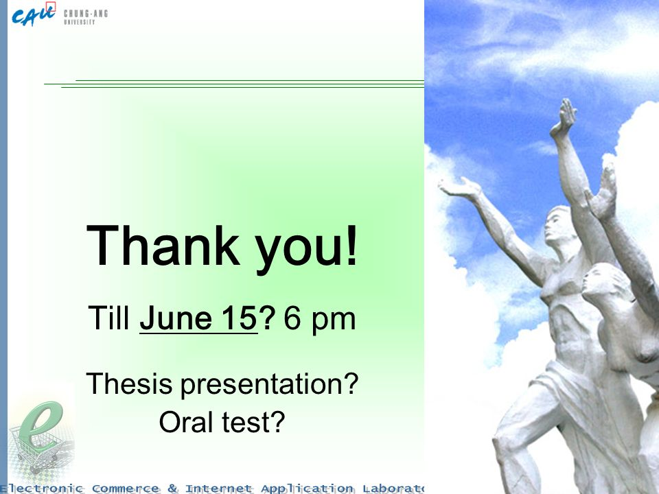 Thank you! Till June 15 6 pm Thesis presentation Oral test