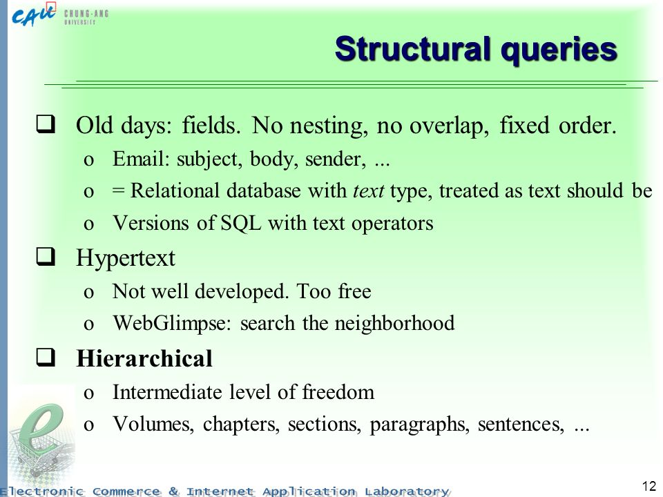 Structural queries Old days: fields. No nesting, no overlap, fixed order. Email: subject, body, sender, ...