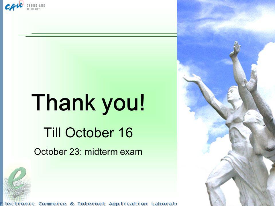 Thank you! Till October 16 October 23: midterm exam