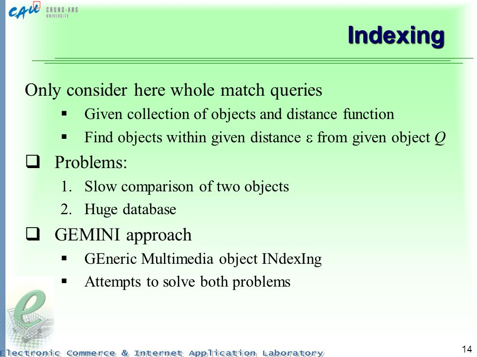 Indexing Only consider here whole match queries Problems: