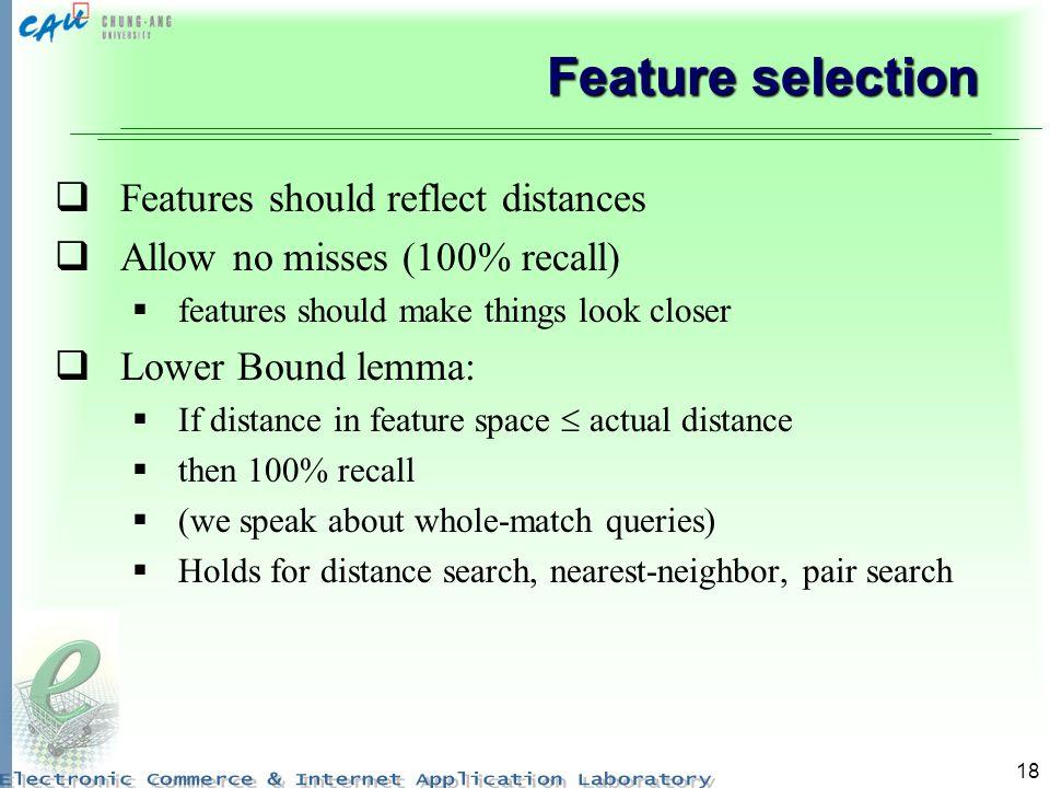 Feature selection Features should reflect distances