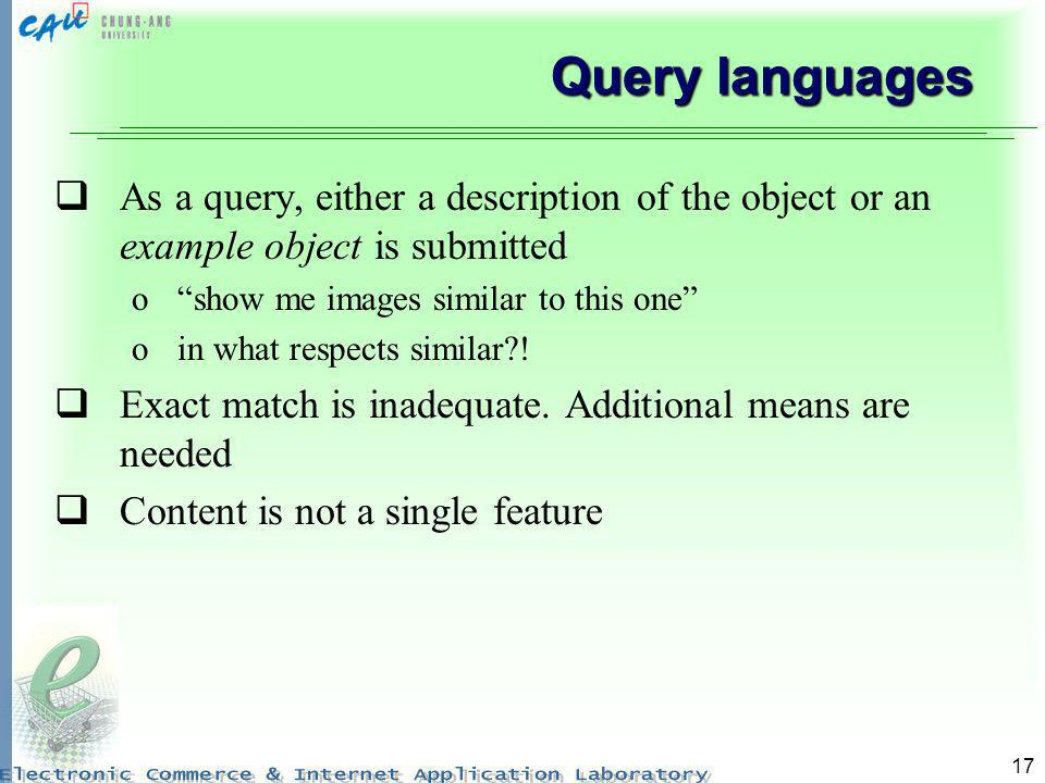 Query languages As a query, either a description of the object or an example object is submitted. show me images similar to this one