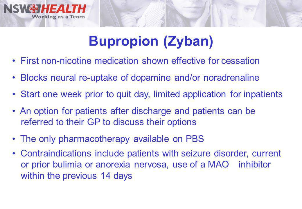 Bupropion (Zyban) First non-nicotine medication shown effective for cessation. Blocks neural re-uptake of dopamine and/or noradrenaline.