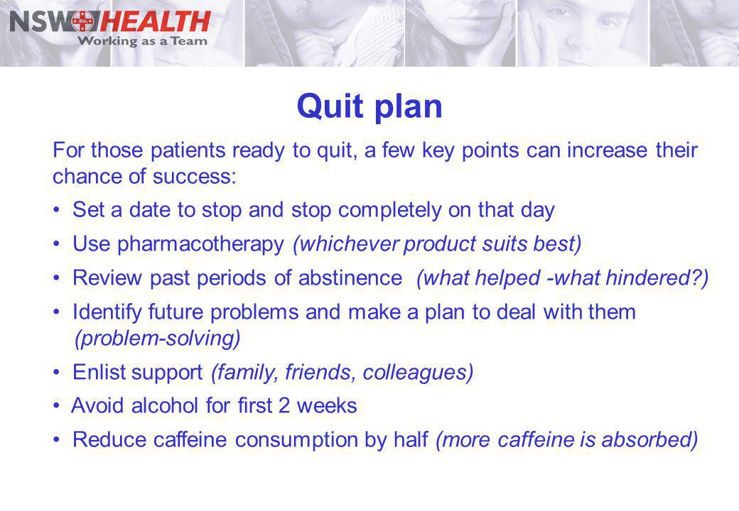 Quit plan For those patients ready to quit, a few key points can increase their chance of success: