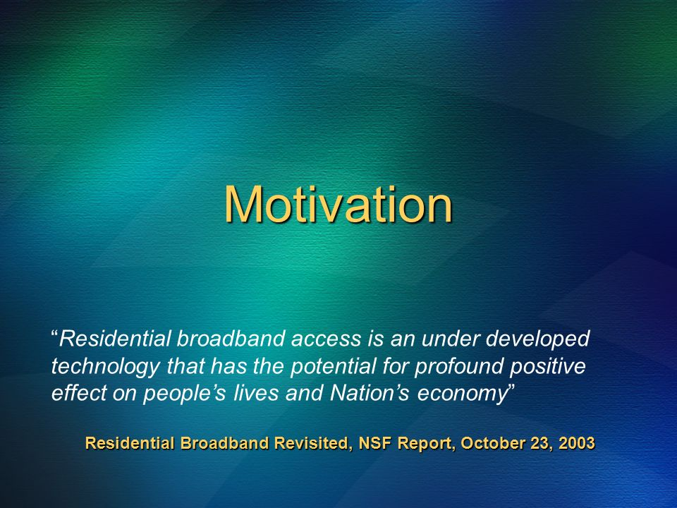 Motivation Residential broadband access is an under developed