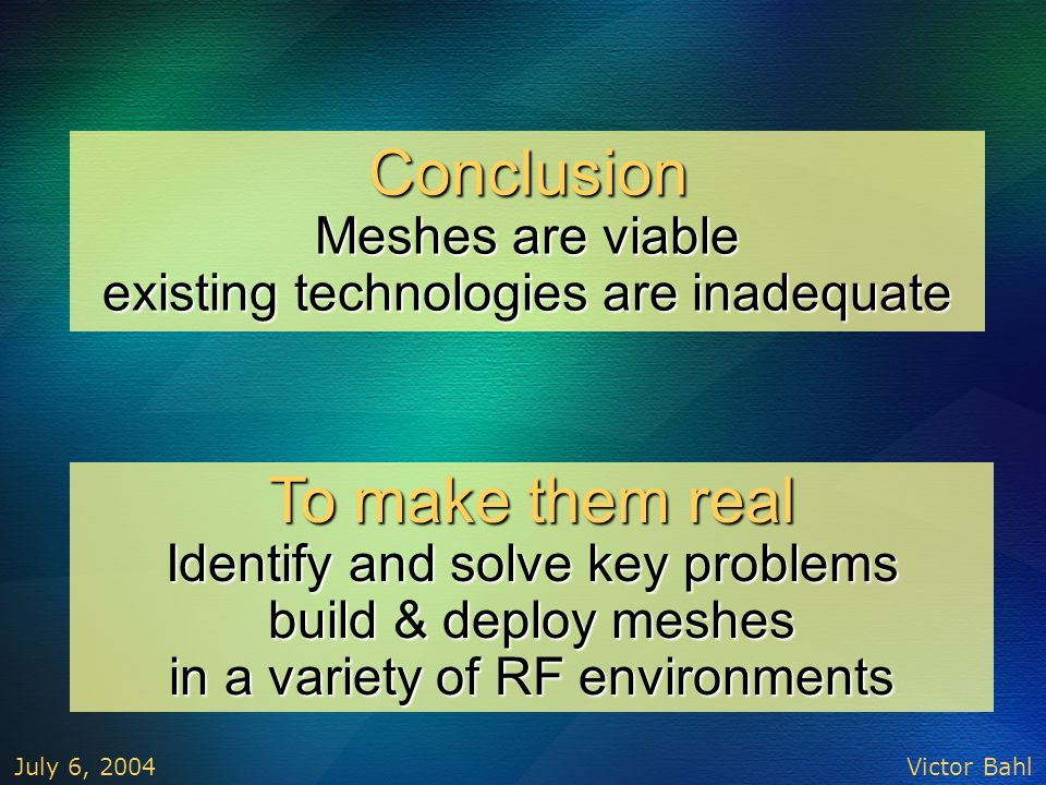 Conclusion Meshes are viable existing technologies are inadequate