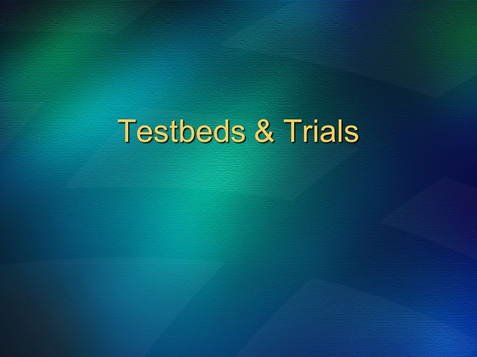 Testbeds & Trials