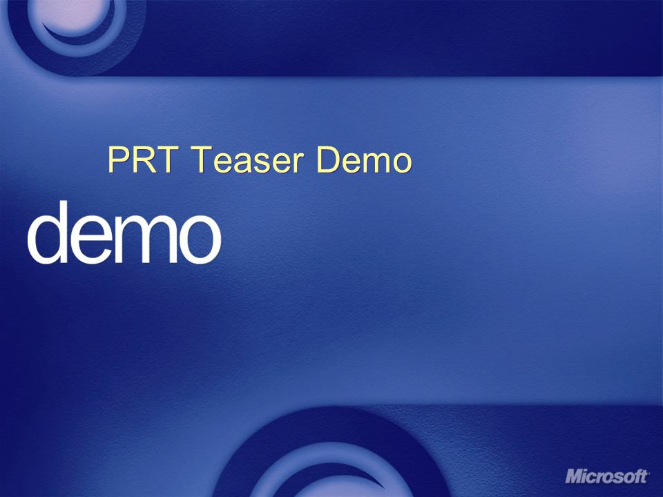 3/27/2017 10:02 PMPRT Teaser Demo. © 2004 Microsoft Corporation. All rights reserved.