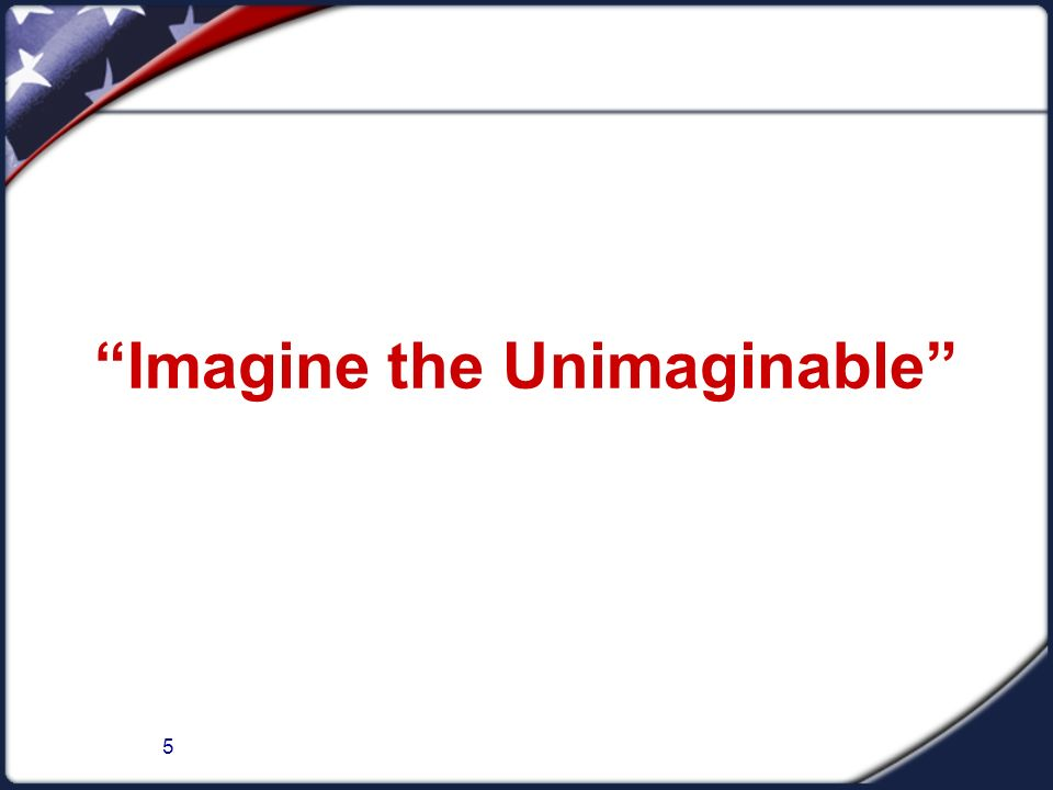 imagine the unimaginable It is our critical collective need to be able to think the supposedly unthinkable, and imagine the unimaginable,.