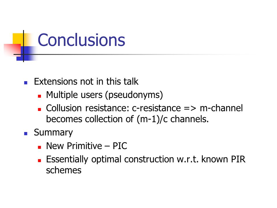 Conclusions Extensions not in this talk Multiple users (pseudonyms)