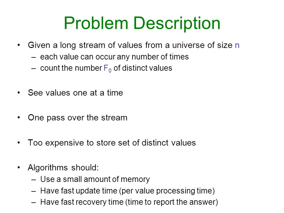 Problem Description Given a long stream of values from a universe of size n. each value can occur any number of times.