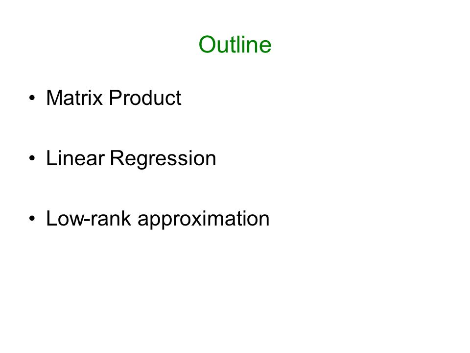 Outline Matrix Product Linear Regression Low-rank approximation