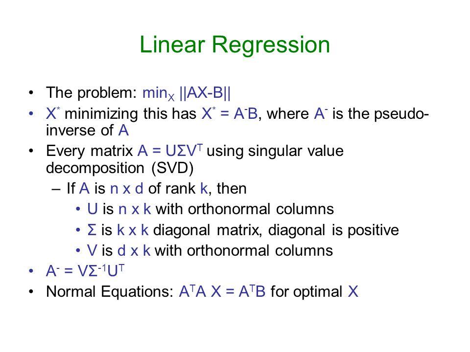 Linear Regression The problem: minX ||AX-B||
